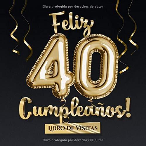 Feliz 40 Cumpleaños - Libro de visitas: Decoración para el 40 cumpleaños - Regalo originale para hombre y mujer - 40 años - Libro de firmas para felicitaciones y fotos de los invitados