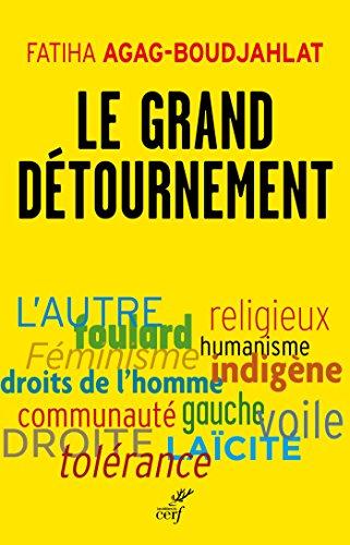 Le grand détournement : Féminisme, tolérance, racisme, culture par Fatiha Agag-Boudjahlat