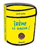Irène la graine ! / Benoît Charlat   Charlat, Benoît. Illustrateur
