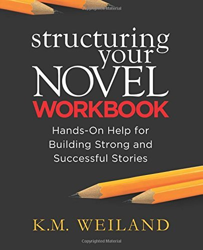 By K.M. Weiland Structuring Your Novel Workbook: Hands-On Help for Building Strong and Successful Stories [Paperback]