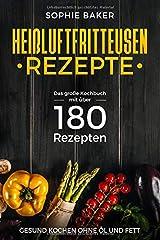 Heißluftfritteuse Rezepte: Das große Kochbuch mit über 180 Rezepten. Gesung kochen ohne Öl & Fett mit dem Airfryer bzw der Heissluftfriteuse. Rezeptbuch Frühstück Mittagessen Abendbrot Desserts Snack Taschenbuch
