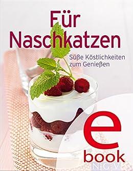 Für Naschkatzen: Unsere 100 besten Desserts in einem Kochbuch (Unsere 100 besten Rezepte) von [Naumann & Göbel Verlag]