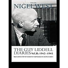 The Guy Liddell Diaries Vol.II: 1942-1945: MI5's Director of Counter-Espionage in World War II