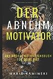 DER ABNEHM-MOTIVATOR:: Das große Motivationsbuch für deine Diät!