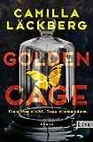 Golden Cage. Trau ihm nicht. Trau niemandem.: Roman (German Edition)