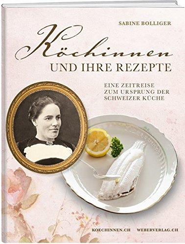 Köchinnen und ihre Rezepte: Eine Zeitreise zum Ursprung der Schweizer Küche