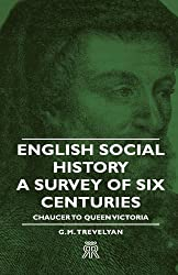 English Social History - A Survey of Six Centuries - Chaucer to Queen Victoria