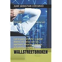 WALLSTREETBROKEN: Curso para invertir y ganar dinero en bolsa con las opciones binarias (incluye estrategia personal)