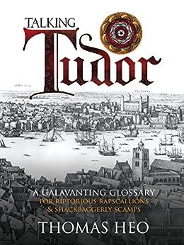 Talking Tudor: A Galavanting Glossary by [Heo, Thomas]