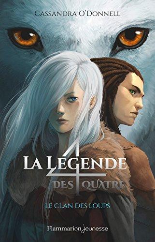 La légende des quatre (Tome 1) - Le clan des loups par Cassandra O'Donnell