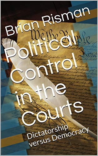 Political Control in the Courts: Dictatorship versus Democracy (English Edition)