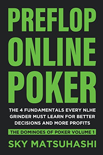 Preflop Online Poker: The 4 Fundamentals Every NLHE Grinder Must Learn for Better Decisions and More Profits: Volume 1 (The Dominoes of Poker)