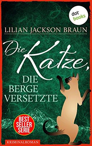 Die Katze, die Berge versetzte - Band 13: Die Bestseller-Serie (Die Katze, die ...)
