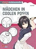Manga-Zeichenstudio: Mädchen in coolen Posen: Zeichnen für Anfänger und Fortgeschrittene