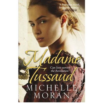 [(Madame Tussaud)] [ By (author) Michelle Moran ] [August, 2011]