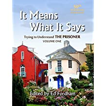 It Means What It Says...: Trying to Understand 'The Prisoner' - Volume 1 (Book 1 of 3) : 50th Anniversary Edition (Book 1 50th Anniversary Standard (Black and White) Edition)