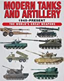 Modern Tanks and Artillery: 1945-Present (World's Great Weapons)