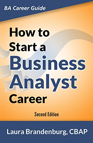 How to Start a Business Analyst Career: The handbook to apply business  analysis techniques, select requirements training, and explore job roles