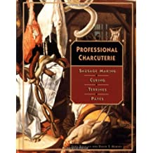 Professional Charcuterie: Sausage Making, Curing, Terrines, and P Tes: Sausage Making, Curing, Terrines and Pates