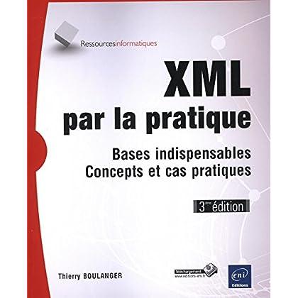 XML par la pratique - Bases indispensables, Concepts et cas pratiques (3ième édition)