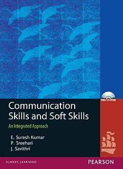 Communication Skills and Soft Skills: An Integrated Approach by [Suresh Kumar, E., Sreehari, P., Savithri, J.]