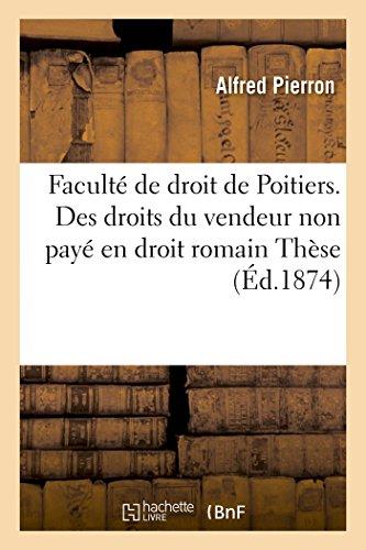 Faculté de droit de Poitiers. Des droits du vendeur non payé en droit romain Thèse