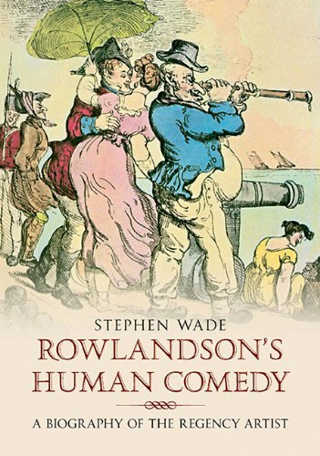 Rowlandson's Human Comedy: A Biography of the Regency Artist by Stephen Wade (2011-07-12)