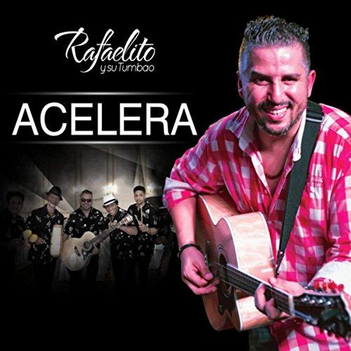 Acelera - Rafaelito Y Su Tumbao