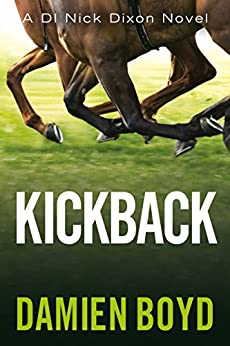 Kickback (The DI Nick Dixon Crime Series Book 3) by [Boyd, Damien]
