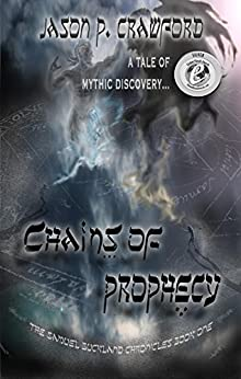 Chains of Prophecy: A Tale of Mythic Discovery (Samuel Buckland Chronicles Book 1) by [Crawford, Jason P.]