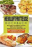 Heißluftfritteuse Kochbuch - das große Rezeptbuch mit den 180 besten Rezepten - Gesund Kochen ohne Fett & Öl - inkl. Vegetarisch, Low Carb, Glutenfrei & Snacks - Bon Vivant