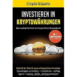 Investieren in Kryptowährungen - Das wahrscheinlich umfangreichste Kryptobuch: Schritt für Schritt zum erfolgreichen Investor. Grundlagen verstehen, investieren, lagern, mining, ICO, Analgestrategien