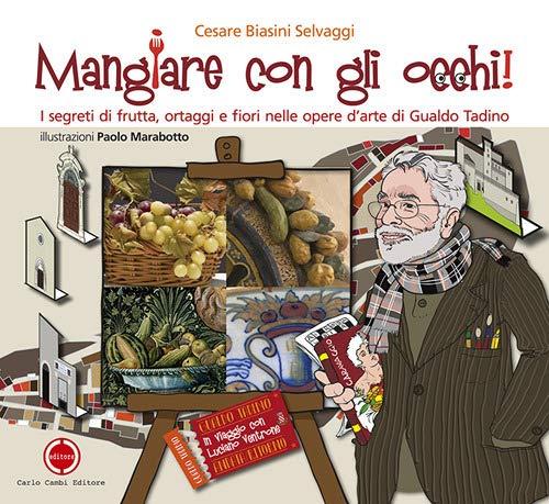 Mangiare con gli occhi! I segreti di frutta, ortaggi e fiori nelle opere d'arte di Gualdo Tadino di Cesare Biasini Selvaggi
