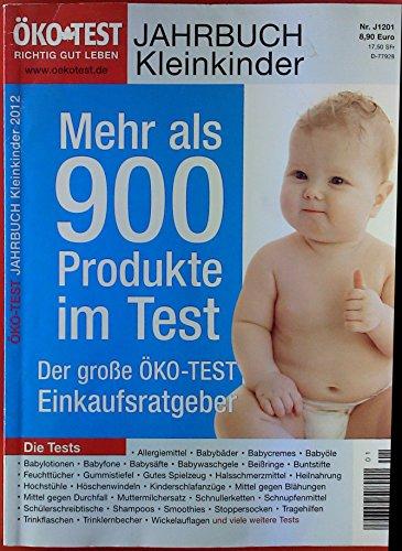 Ökotest. Jahrbuch Kinder, Nr. J1201. Jahrbuch Kleinkinder 2012. Mehr als 900 Produkte im Test. Allergiemittel - Babybäder - Babycremes - Schnullerketten - etc.