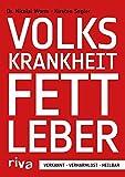 Volkskrankheit Fettleber: Verkannt - verharmlost - heilbar