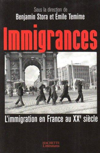 Immigrances : L'immigration en France au XXe siècle par Benjamin Stora, Emile Témine, Collectif