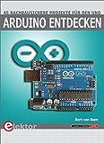 Arduino entdecken: 45 nachbausichere Projekte für den Uno by Bert van Dam (2015-07-27)