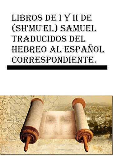 Libros de I y II de (Shmuel) Samuel traducidos del hebreo al ...