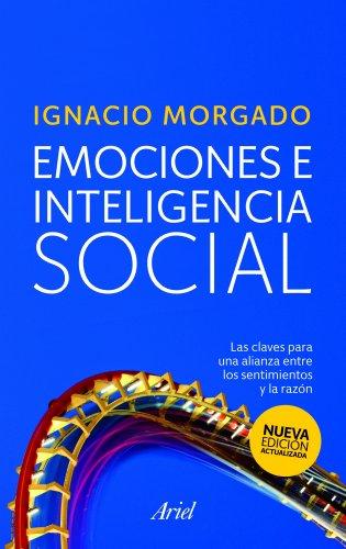 Emociones e inteligencia social: Las claves para una alianza entre los sentimientos y la razón (Ariel) por Ignacio Morgado