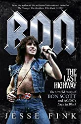 Bon: The Last Highway: The Untold Story of Bon Scott and AC/DC's Back in Black