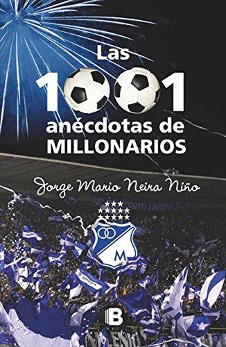 Las 1001 anécdotas de Millonarios por Jorge Mario Neira Niño