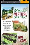 Organic Vertical Garden: Beginners Guide To Growing Healthy Organic Gardens (English Edition)