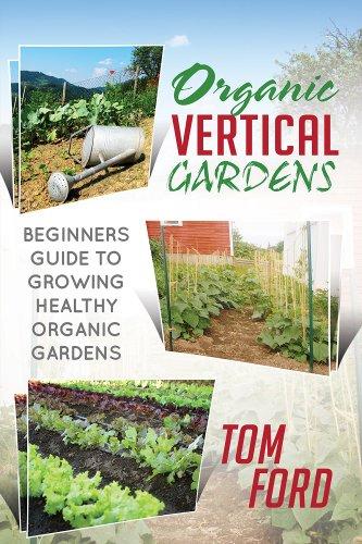 Organic Vertical Garden: Beginners Guide To Growing Healthy Organic Gardens
