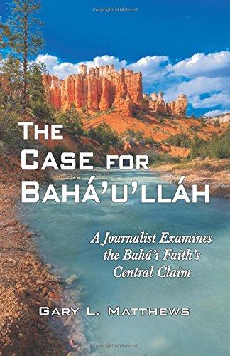 The Case for Baha'u'llah: A Journalist Examines the Baha'i Faith's Central Claim por Gary L. Matthews