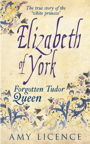 Elizabeth of York: The Forgotten Tudor Queen: Written by Amy Licence, 2014 Edition, Publisher: Amberley Publishing [Paperback]