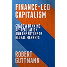 Finance-Led Capitalism: Shadow Banking, Re-Regulation, and the Future of Global Markets
