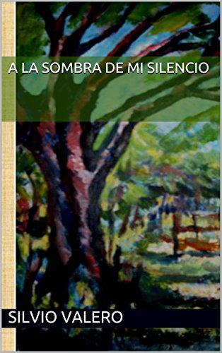 A la Sombra de mi Silencio por Silvio  Valero