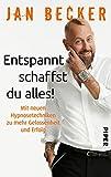 Entspannt schaffst du alles!: Mit neuen Hypnosetechniken zu mehr Gelassenheit und Erfolg - Jan Becker