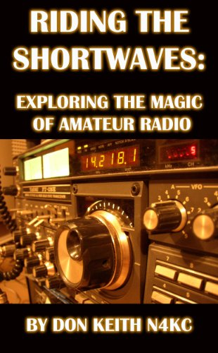 Riding the Shortwaves: Exploring the Magic of Amateur Radio (English Edition)