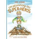 Les méditations des super-héros: Parcours de méditations guidées pour enfants